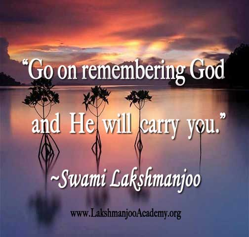 go on remembering God, and He will carry you