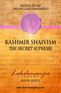 Kashmir Shaivism, The Secret Supreme by Swami Lakshmanjoo