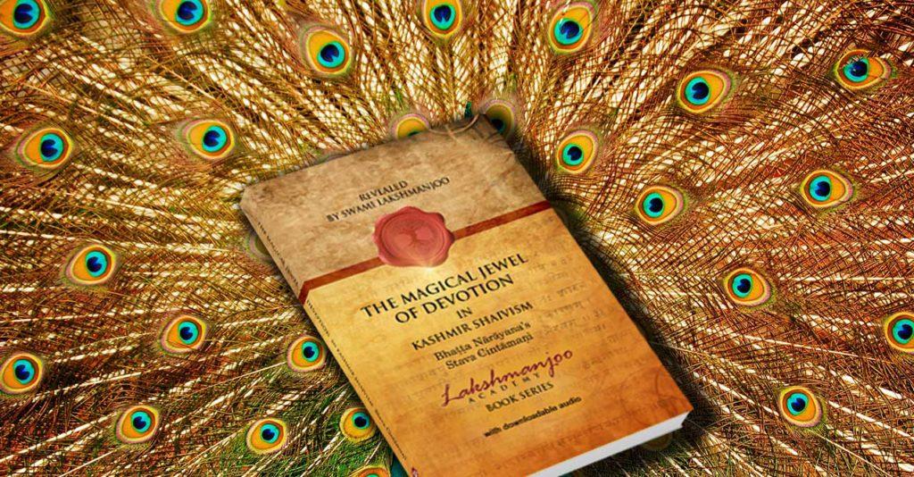 The Magical Jewel of Devotion in Kashmir Shaivism - Bhaṭṭa Nārāyaṇa's Stava Cintamani. Swami Lakshmanjoo's latest publication.