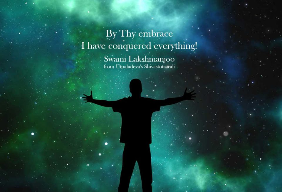 By Thy Embrace I have conquered Everything. Swami Lakshmanjoo
